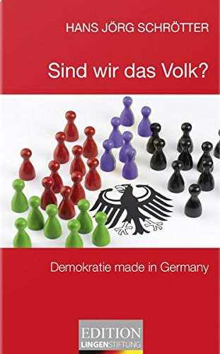 Sind wir das Volk? : Demokratie made in Germany.