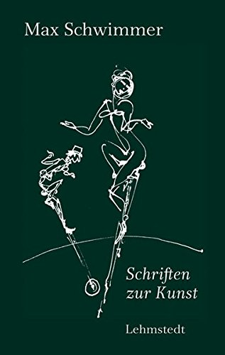 Schriften zur Kunst: Kunstkritiken, Feuilletons und Essays: Schwimmer, Max