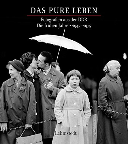 9783942473903: Das pure Leben. Die frühen Jahre 1945?1975: Fotografien aus der DDR