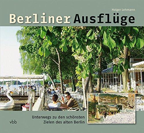 9783942476027: Berliner Ausflüge: Unterwegs zu den schönsten Zielen des alten Berlin