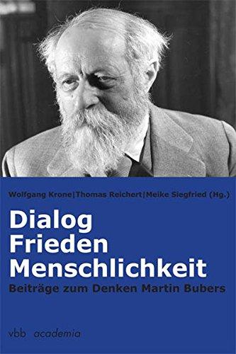 Dialog, Frieden, Menschlichkeit : BeiträgeÂzumÂDenkenÂMartinÂBubers. im Auftr.: Krone, Wolfgang [Hrsg.],