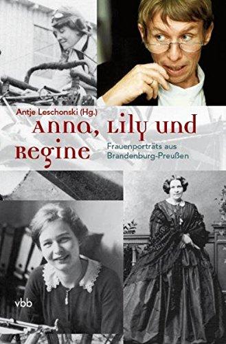 Anna, Lily und Regine: FrauenporträtsausBrandenburg-Preußen : Frauenporträts aus Brandenburg-Preußen