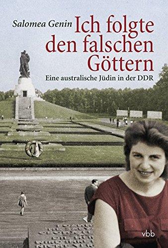 9783942476355: Ich folgte den falschen Göttern: Eine australische Jüdin in der DDR