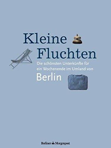 9783942481069: Kleine Fluchten. Die schönsten Unterkünfte für ein Wochenende im Umland von Berlin