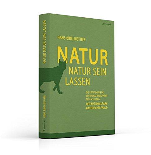 Natur Natur sein lassen: Die Entstehung des: Hans Bibelriether