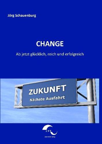 9783942519007: CHANGE: Ab jetzt glücklich, reich und erfolgreich