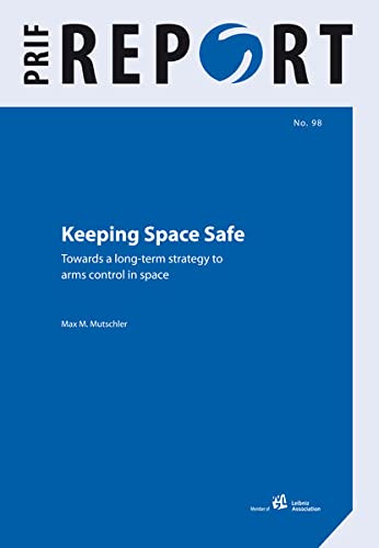 Keeping Space Safe: Towards a long-term strategy to arms control in space: n/a