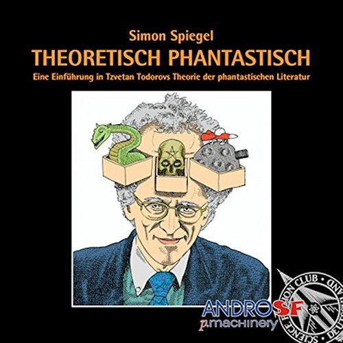 Theoretisch phantastisch - Eine Einführung in Tzvetan Todorovs Theorie der phantastischen Literatur - Spiegel, Simon