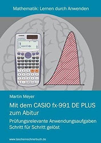 9783942549042: Mit dem CASIO fx-991DE PLUS zum Abitur: Prüfungsrelevante Anwendungsaufgaben Schritt für Schritt gelöst