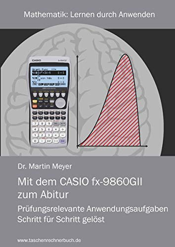 9783942549059: Mit dem CASIO fx-9860GII zum Abitur: Prüfungsrelevante Anwendungsaufgaben Schritt für Schritt gelöst