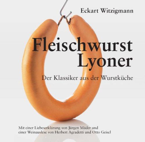 Fleischwurst - Lyoner: Der Klassiker aus der Wurstküche (Gebundene Ausgabe) von Eckart Witzigmann (Autor) - Eckart Witzigmann (Autor)