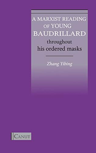 A Marxist Reading of Young Baudrillard: Throughout His Ordered Masks: Zhang, Yibing