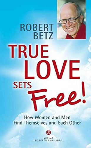 9783942581233: True love sets free!: How Women and Men Find Themselves and Each Other