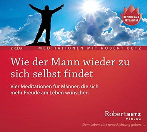 9783942581530: Wie der Mann wieder zu sich selbst findet - 2 Meditations-CDs: Vier Meditationen f�r M�nner, die sich mehr Freude am Leben w�nschen