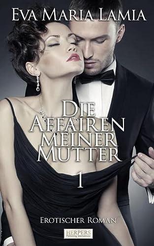 9783942582414: Die Affären Meiner Mutter - Erotischer Roman [Edition Edelste Erotik] (German Edition)