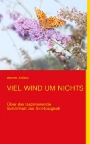 VIEL WIND UM NICHTS: Über die faszinierende Schönheit der Sinnlosigkeit: Ablass, Werner