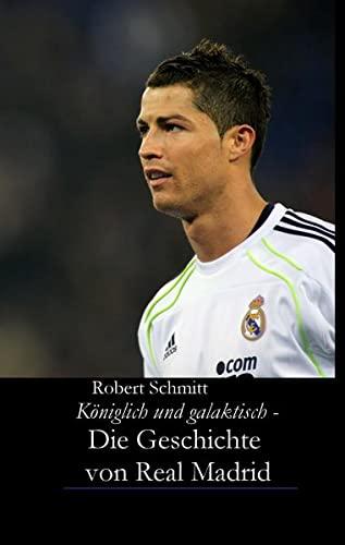 9783942654005: Königlich und galaktisch - Die Geschichte von Real Madrid