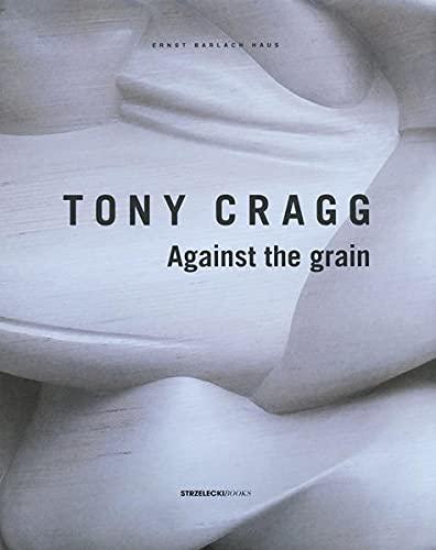 Tony Cragg: Against the Grain: Tony Cragg, Jon