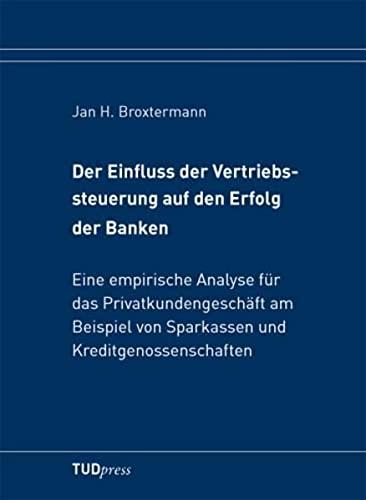 Der Einfluss der Vertriebssteuerung auf den Erfolg der Banken: Jan H. Broxtermann