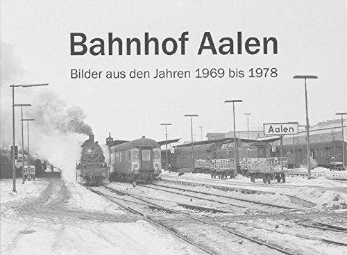 9783942749008: Bahnhof Aalen: Bilder aus den Jahren 1969 bis 1978 aufgenommen von Karl-Heinz R�ntzsch