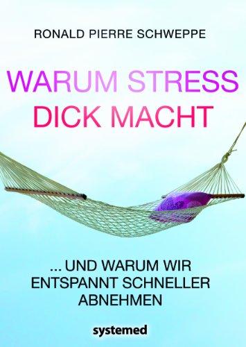 9783942772518: Warum Stress dick macht - ...und warum wir entspannt schneller abnehmen