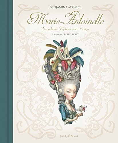 Marie-Antoinette. Das geheime Tagebuch einer Königin.: Von Benjamin Lacombe. Berlin 2015.