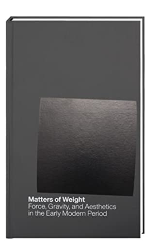 Matters of Weight: Force, Gravity, and Aesthetics in the Early Modern Period (humboldt-schriften ...