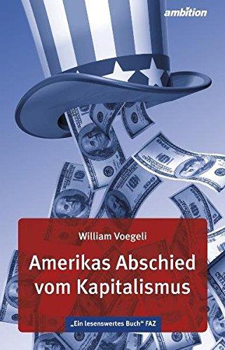 Amerikas Abschied vom Kapitalismus: William Voegeli
