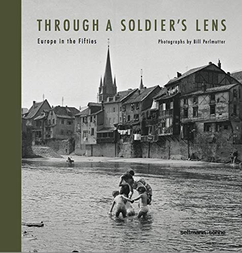Through A Soldier's Lens: Europe in the Fifties (English, French and Italian Edition)