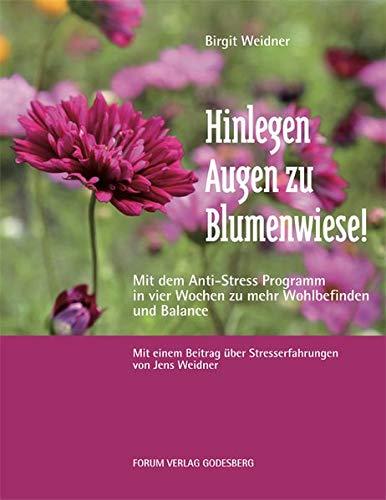 9783942865401: Hinlegen - Augen zu - Blumenwiese: Mit dem Anti-Stress Programm in vier Wochen zu mehr Wohlbefinden und Balance