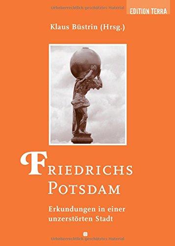 9783942917070: Friedrichs Potsdam: Erkundungen in einer unzerst�rten Stadt