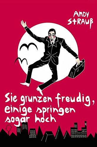 Sie grunzen freudig, einige springen sogar hoch (Paperback) - Andy Strauß
