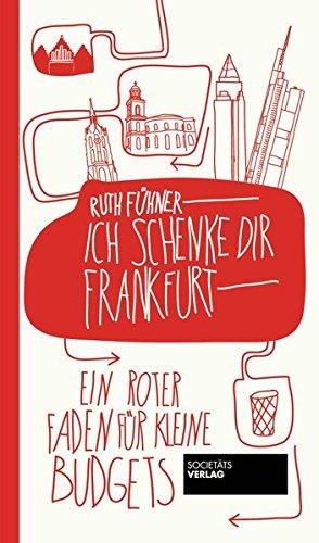 9783942921015: Ich schenke dir Frankfurt: 25 Touren fast für umsonst