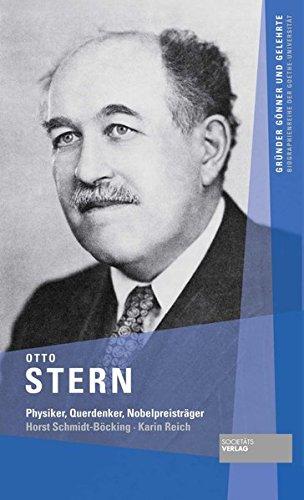 Otto Stern: Physiker, Querdenker, Nobelpreisträger (Gründer Gönner und Gelehrte / Biographienreihe der Goethe-Universität) - Schmidt-Böcking, Horst