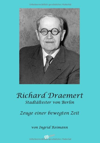 9783942972222: Richard Draemert. Stadt�ltester von Berlin: Zeuge einer bewegten Zeit