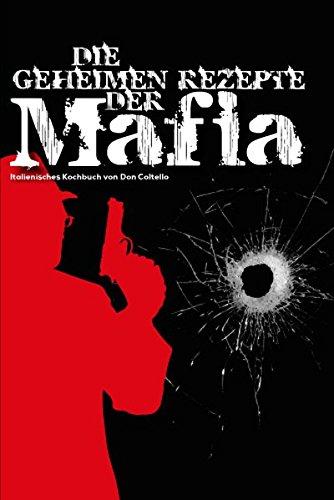 9783942983075: Die geheimen Rezepte der Mafia: Italienisches Kochbuch von Don Coltello