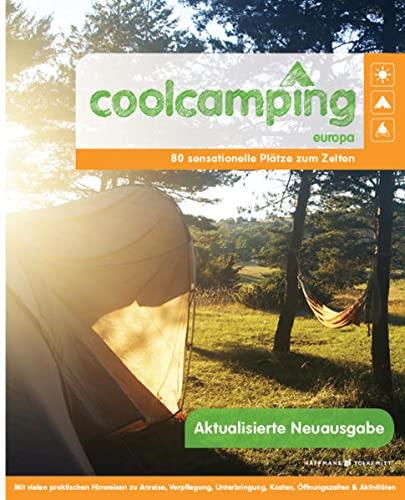 9783942989398: Cool Camping Europa: 80 sensationelle Plätze zum Zelten - Mit vielen praktischen Hinweisen zu Anreise, Verpflegung, Unterbringung, Kosten, Öffnungszeiten & Aktivitäten
