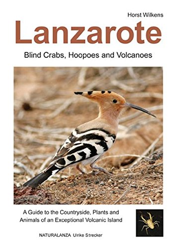 9783942999021: Lanzarote - Blind Crabs, Hoopoes and Volcanoes: A Guide to the Countryside, Plants and Animals of an Exceptional Volcanic Island