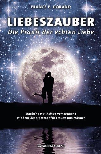 9783943012620: Liebeszauber: Die Praxis der echten Liebe