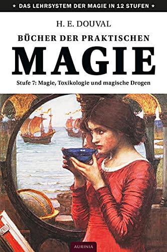 9783943012873: Bücher der praktischen Magie: Stufe 7: Magie, Toxikologie und magische Drogen