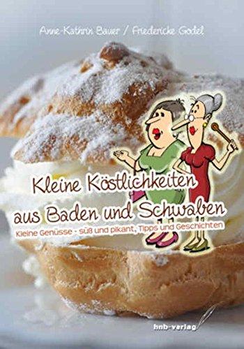 9783943018103: Kleine Köstlichkeiten aus Baden und Schwaben: Kleine Genüsse - süß und pikant, Tipps und Geschichten