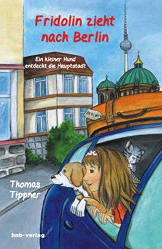 9783943018455: Fridolin zieht nach Berlin: Ein kleiner Hund entdeckt die Hauptstadt