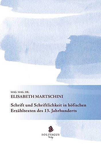 Schrift und Schriftlichkeit in höfischen Erzähltexten des 13. Jahrhunderts.: Elisabeth Martschini