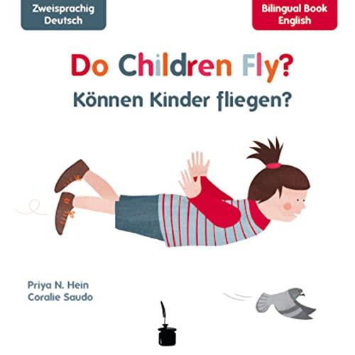 Do Children Fly? / Können Kinder fliegen?: Hein, Priya N.