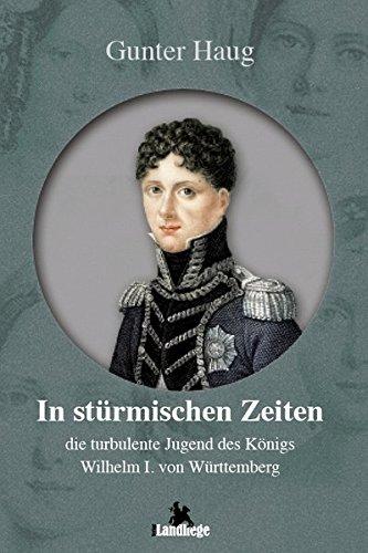 9783943066289: In stürmischen Zeiten – die turbulente Jugend von König Wilhelm I. von Württemberg