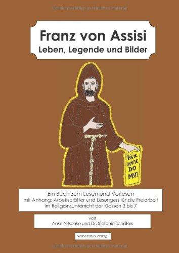 9783943080162: Franz von Assisi: Leben, Legende und Bilder. Ein Buch zum Lesen und Vorlesen mit Anhang: Arbeitsblätter und Lösungen für die Freiarbeit im Religionsunterricht der Klassen 3 bis 7.