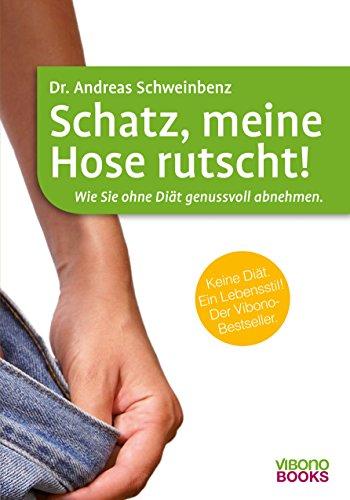 9783943088007: Schatz, meine Hose rutscht!: Wie Sie ohne Diät genussvoll abnehmen. (German Edition)