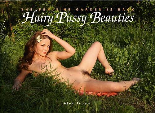 Hairy Pussy Beauties. The Feminie Garden Is: Alex Truew