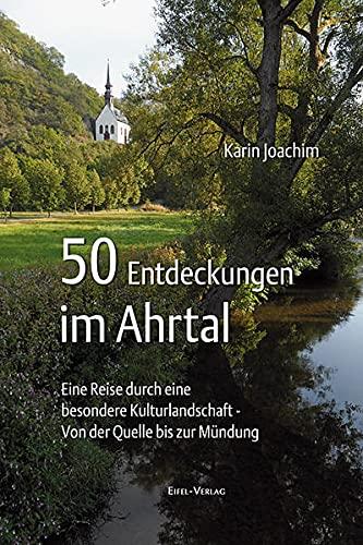 9783943123098: 50 Entdeckungen im Ahrtal: Eine Reise durch eine besondere Kulturlandschaft - von der Quelle bis zur M�ndung