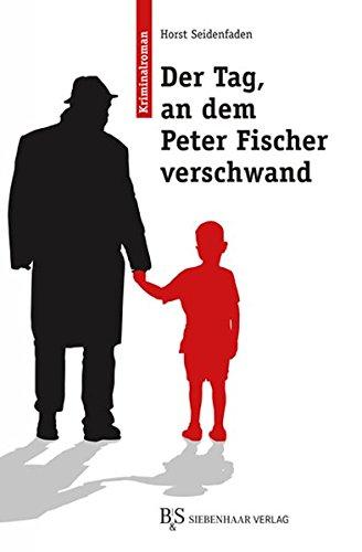 Der Tag an dem Peter Fischer verschwand - Seidenfaden, Horst